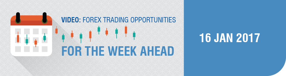 Video: Forex Trading Opportunities for the Week Ahead 16 Jan 17