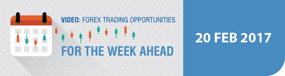 Video: Forex Trading Opportunities for the Week Ahead 20 Feb 17