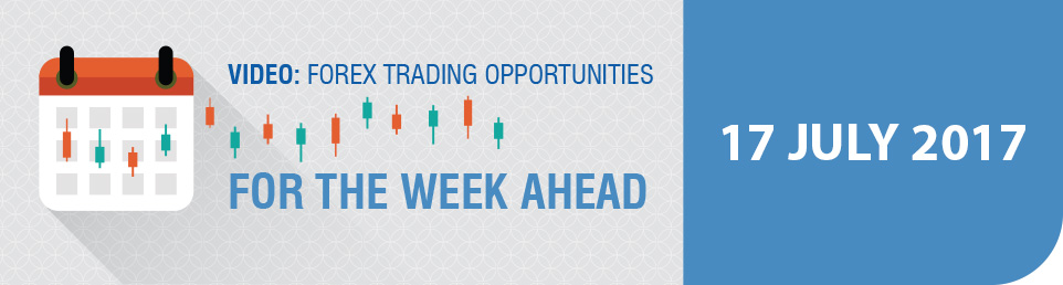 Video: Forex Trading Opportunities for the Week Ahead 17 July 17