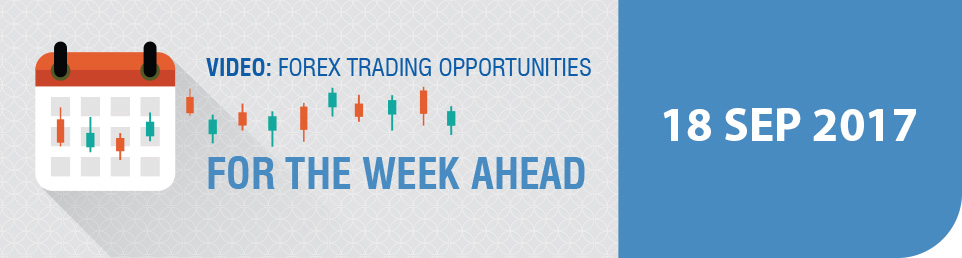Video: Forex Trading Opportunities for the Week Ahead 18 September 17