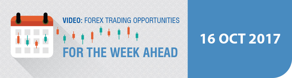Video: Forex Trading Opportunities for the Week Ahead 16 October 17