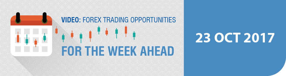 Video: Forex Trading Opportunities for the Week Ahead 23 October 17